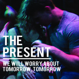 The Present - We Will Worry About Tomorrow, Tomorrow
