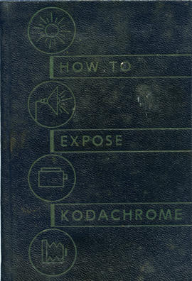 How to expose Kodachrome / Eastman Kodak Company, Rochester, New York